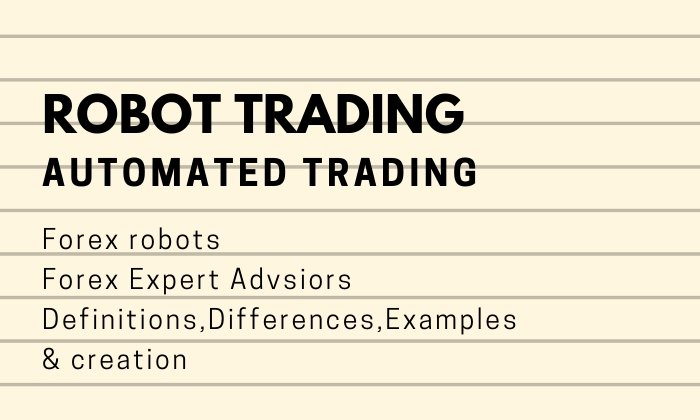Robot Trading ( Forex Robot and Expert Advisor -Certified Explanation)