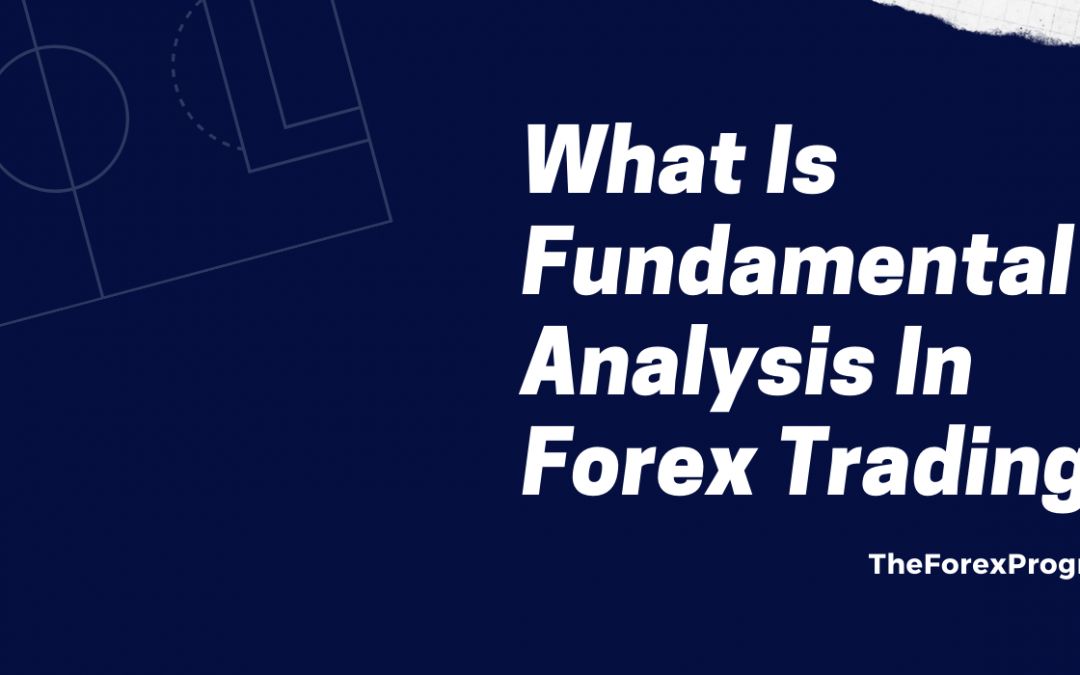 What Exactly Is Fundamental Analysis In Forex Trading?